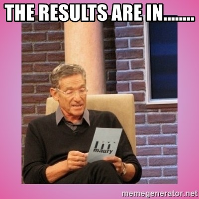 MAURY PV - THE RESULTS ARE IN........