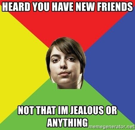Non Jealous Girl - HEard you have new friends not that im jealous or anything