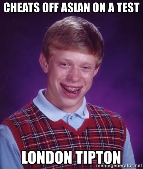 Bad Luck Brian - Cheats off Asian on a test London Tipton