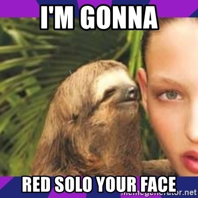 Perverted Whispering Sloth  - I'm GONna ReD solo your fAce