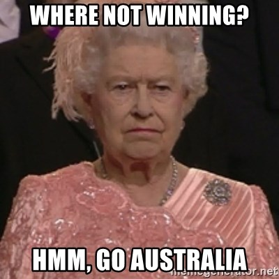 the queen olympics - WHERE NOT WINNING? HMM, GO AUSTRALIA