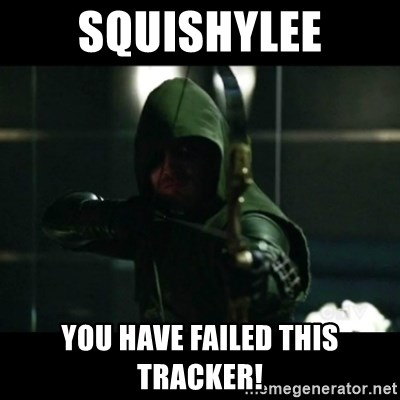 YOU HAVE FAILED THIS CITY - squishylee you have failed this tracker!
