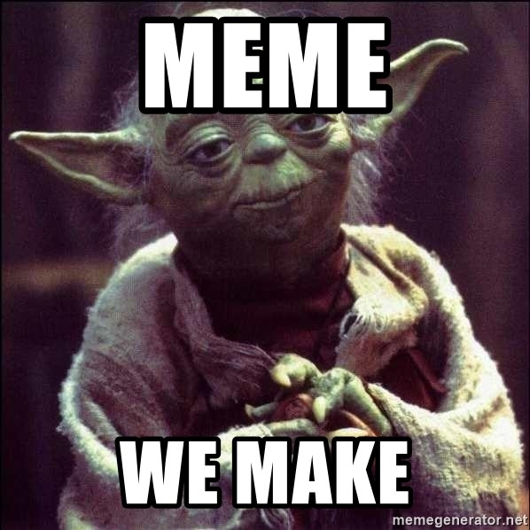 Advice Yoda - meme we make