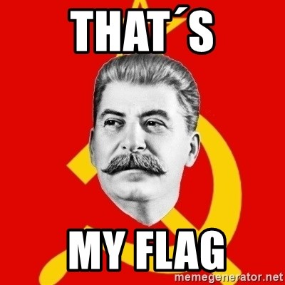 Stalin Says - THAT´S  My Flag