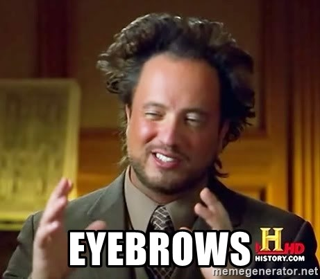 Ancient Aliens -  EYEBROWS