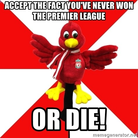 Liverpool Problems - ACCEPT THE FACT YOU'VE NEVER WON THE PREMIER LEAGUE OR DIE!