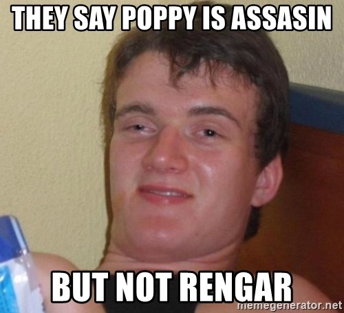 high/drunk guy - THEY SAY POPPY IS ASSASIN BUT NOT RENGAR
