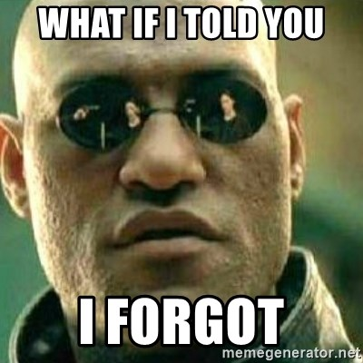 What If I Told You - what if i told you i forgot