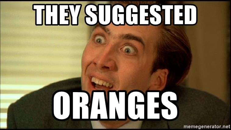 You Don't Say Nicholas Cage - they suggested oranges