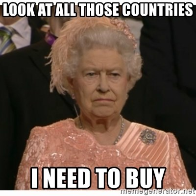 Unimpressed Queen - look at all those countries i need to buy