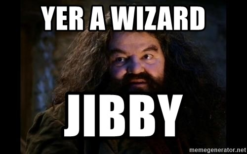 Yer A Wizard Harry Hagrid - Yer a wizard Jibby