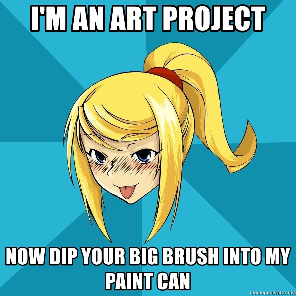 Horny Samus - I'm an art project Now dIp your big brush inTo my paint can