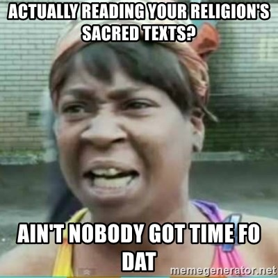 Sweet Brown Meme - Actually reading your religion's sacred texts? Ain't nobody got time fo dat