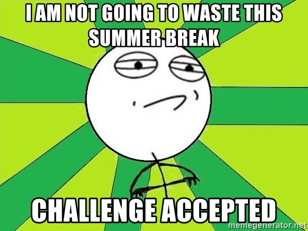 Challenge Accepted 2 - i am not going to waste this summer break challenge accepted