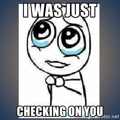 I Was Just Checking On You Meme Tierno Meme Generator