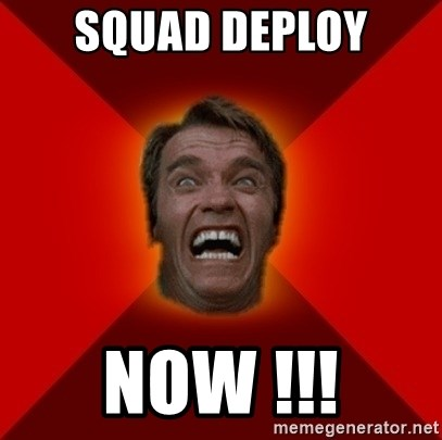 Angry Arnold - Squad deploy Now !!!