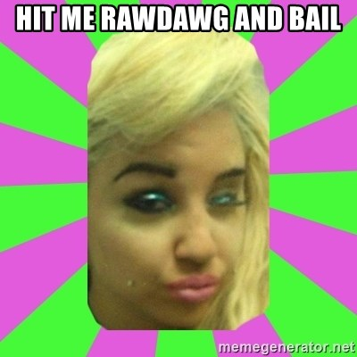 Manda Please! - hit me rawdawg and bail