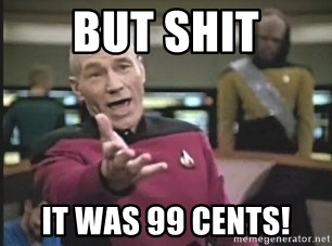 Captain Picard - but shit it was 99 cents!