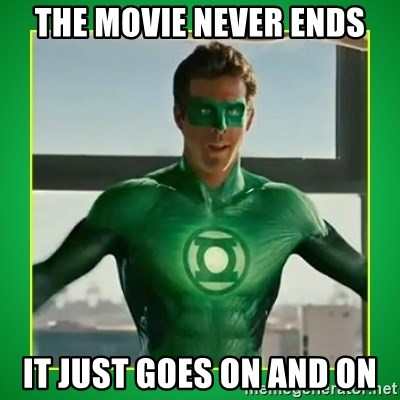 Green Lantern - the movie never ends it just goes on and on