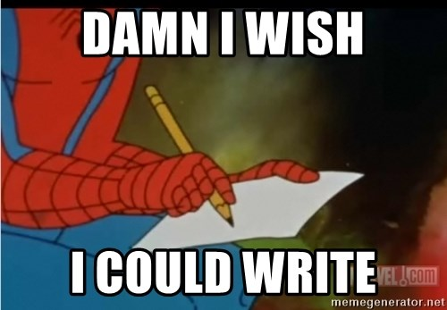 Writing Spiderman - DAMN I WISH I COULD WRITE
