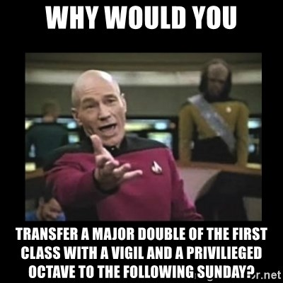 Patrick Stewart 101 - Why would you transfer a major double of the first class with a vigil and a privilieged octave to the following sunday?