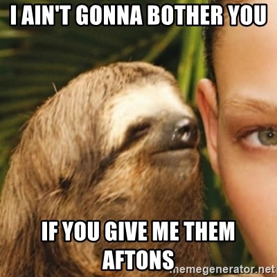 Whispering sloth - i ain't gonna bother you if you give me them aftons