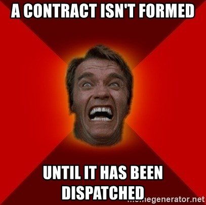 Angry Arnold - A CONTRACT ISN'T FORMED UNTIL IT HAS BEEN DISPATCHED