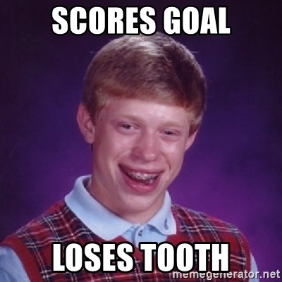 Bad Luck Brian - SCORES GOAL LOSES TOOTH