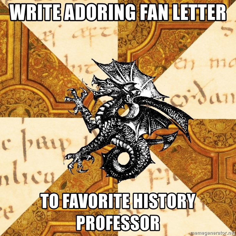 History Major Heraldic Beast - Write adoring fan letter To favorite History Professor