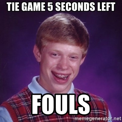 Bad Luck Brian - tie game 5 seconds left fouls