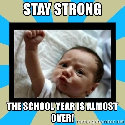 Stay Strong Baby - stay strong the school year is almost over!