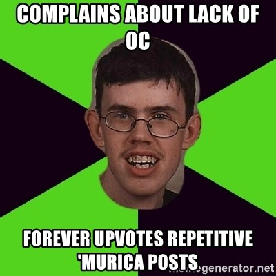Annoying Imgurian  - Complains about lack of OC Forever upvotes repetitive 'Murica posts