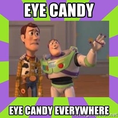 X, X Everywhere  - Eye candy eye candy everywhere