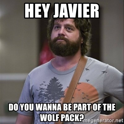 Alan Hangover - Hey Javier Do you wanna be part of the wolf pack?