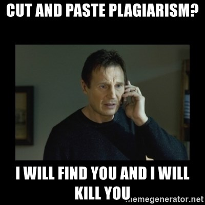 I will find you and kill you - cut and paste plagiarism? i will find you and i will kill you