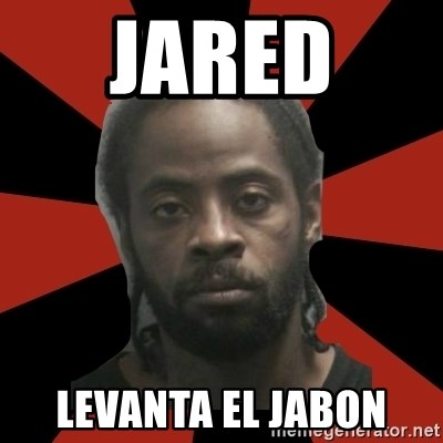 Things Black Guys Never Say - JARED  LEVANTA EL JABON