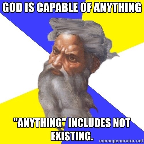 """God - god is capable of anything """"anything"""" includes not existing."""