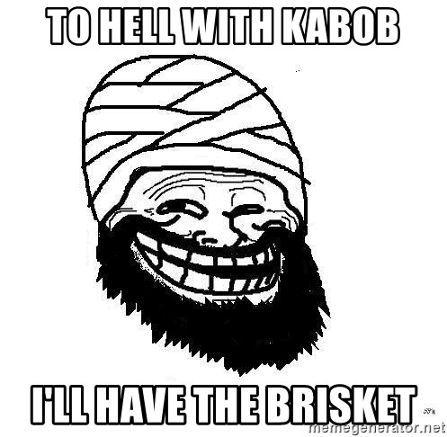 Trollface Mohammad - to hell with kabob i'll have the brisket