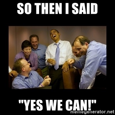 "obama laughing  - SO THEN I SAID ""YES WE CAN!"""