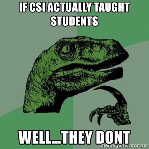 Philosoraptor - If csi actually taught students well...they dont