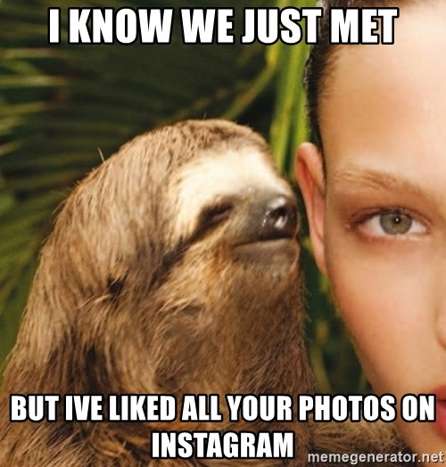 The Rape Sloth - i know we just met but ive liked all your photos on instagram