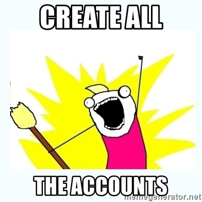 All the things - Create all the accounts