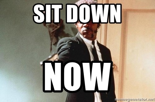 I double dare you - SIT DOWN NOW