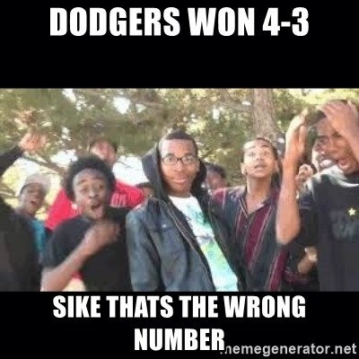 SIKED - dodgers won 4-3 sike thats the wrong number