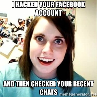 Overly Attached Girlfriend 2 - I HACKED YOUR FACEBOOK ACCOUNT And then checked your recent chats