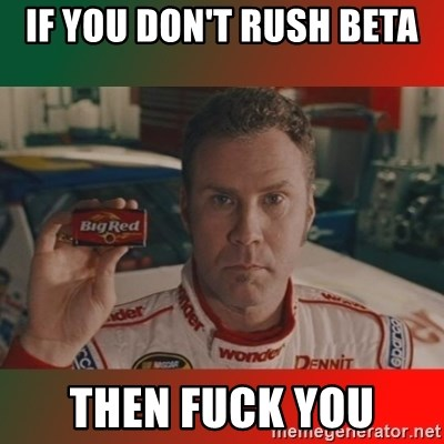 Ricky Bobby Big Red - If you don't rush beta then fuck you