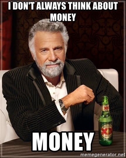 The Most Interesting Man In The World - i don't always think about money money