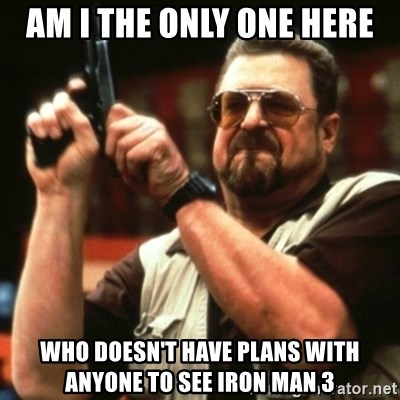 john goodman - am i the only one here who doesn't have plans with anyone to see iron man 3