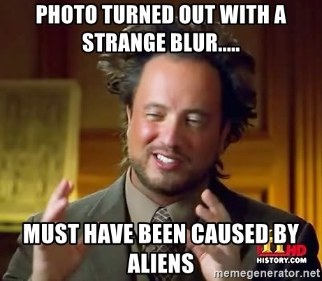 Ancient Aliens - Photo turned out with a strange blur..... must have been caused by ALIENS
