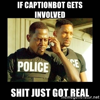 Shit Just Got Real - If CaptionBot gets involved Shit just got real